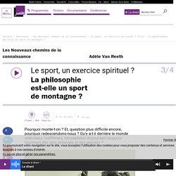 Le sport, un exercice spirituel ? (3/4) : La philosophie est-elle un sport de montagne ?