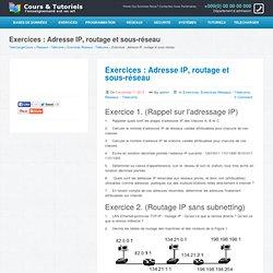 Exercices : Adresse IP, routage et sous-réseau