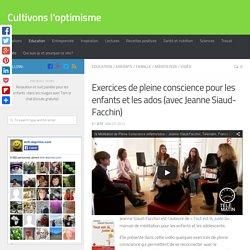 Exercices de pleine conscience pour les enfants et les ados (avec Jeanne Siaud-Facchin)