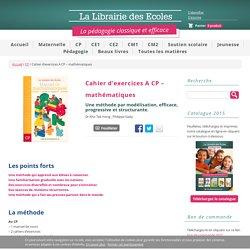 Cahier d'exercices A CP - mathématiques - La Librairie des Ecoles