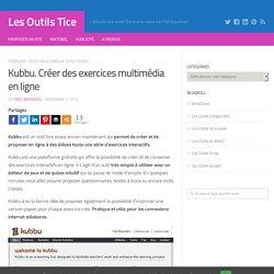 Kubbu. Créer des exercices multimédia en ligne – Les Outils Tice