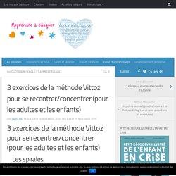 3 exercices de la méthode Vittoz pour se recentrer/concentrer (pour les adultes et les enfants)