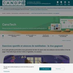 Exercices sportifs et séances de méditation : le duo gagnant! (Canopé)