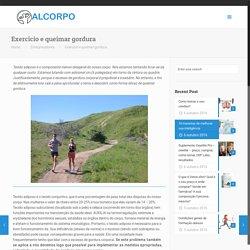 Exercício e queimar gordura – Alcorpo – Cuide de sua saúde