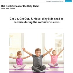 Get Up, Get Out, & Move: Why kids need to exercise during the coronavirus crisis – Oak Knoll School of the Holy Child
