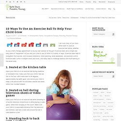 10 Ways To Use An Exercise Ball To Help Your Child Grow - North Shore Pediatric Therapy