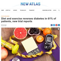 Diet and exercise reverses diabetes in 61% of patients, new trial reports