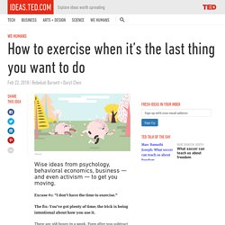 How to exercise when it's the last thing you want to do
