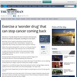Exercise a 'wonder drug' that can stop cancer coming back - Scotsman.com News