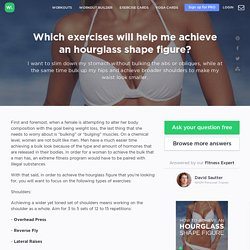 Which exercises will help me achieve an hourglass shape figure?