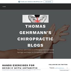 Hands Exercises for People with Arthritis – Thomas Gehrmann's Chiropractic Blogs