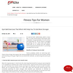 Gym Ball Exercises That Which Will Help You To Get More Stronger, Fitness Tips For Women at fitking