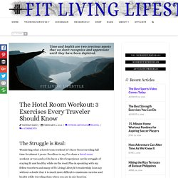 The Hotel Room Workout: 3 Exercises Every Traveler Should Know - Fit Living Lifestyle