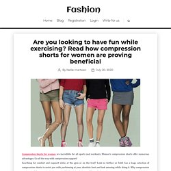 Are you looking to have fun while exercising? Read how compression shorts for women are proving beneficial -