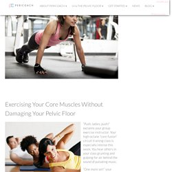 Exercising Your Core Muscles Without Damaging Your Pelvic Floor