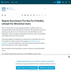 Regular Exercising Is The Key For A Healthy Lifestyle For Wheelchair Users: traviscyot — LiveJournal