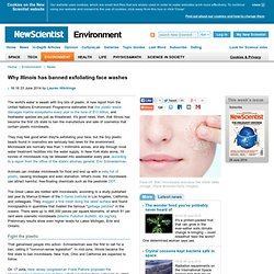 Why Illinois has banned exfoliating face washes - environment - 23 June 2014