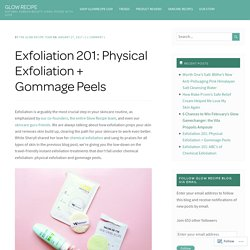 Exfoliation 201: Physical Exfoliation + Gommage Peels – GLOW RECIPE