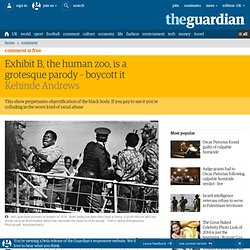 Exhibit B, the human zoo, is a grotesque parody – boycott it
