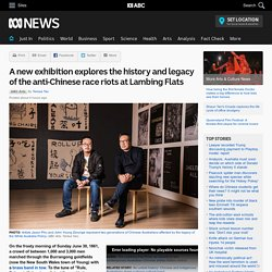 A new exhibition explores the history and legacy of the anti-Chinese race riots at Lambing Flats