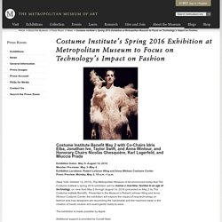 Costume Institute's Spring 2016 Exhibition at Metropolitan Museum to Focus on Technology's Impact on Fashion