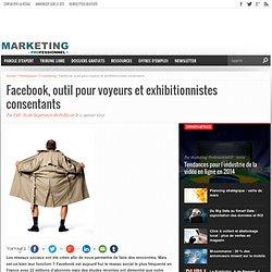 Facebook, outil pour voyeurs et exhibitionnistes consentants