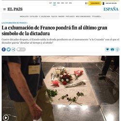La exhumación de Franco pondrá fin al último gran símbolo de la dictadura