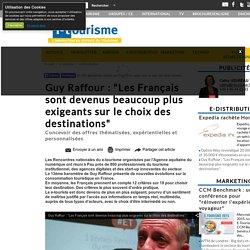 """Guy Raffour : """"Les Français sont devenus beaucoup plus exigeants sur le choix des destinations"""""""