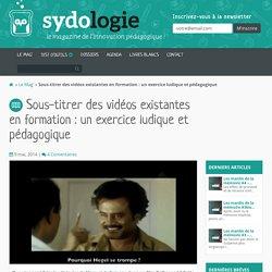 Sous-titrer des vidéos existantes en formation : un exercice ludique et pédagogique - Sydologie