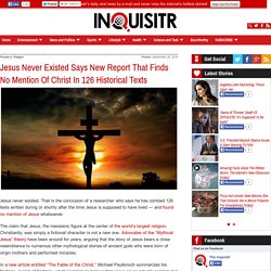 Jesus Never Existed Says New Report That Finds No Mention Of Christ In 126 Historical Texts
