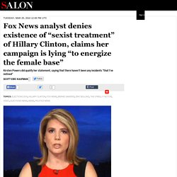 """Fox News analyst denies existence of """"sexist treatment"""" of Hillary Clinton, claims her campaign is lying """"to energize the female base"""""""