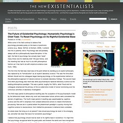 The Future of Existential Psychology: Humanistic Psychology's Chief Task: To Reset Psychology on its Rightful Existential Base