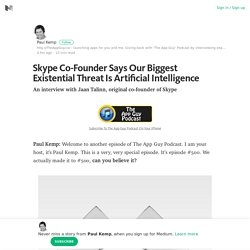 Skype Co-Founder Says Our Biggest Existential Threat Is Artificial Intelligence – Medium