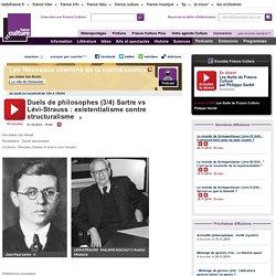 Duels de philosophes (3/4) Sartre vs Lévi-Strauss : existentialisme contre structuralisme