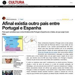 Afinal existia outro país entre Portugal e Espanha