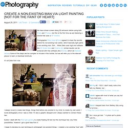 Create A Non-Existing Man Via Light Painting [Not For The Faint Of Heart]