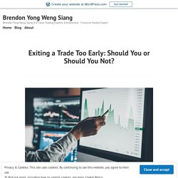Exiting a Trade Too Early: Should You or Should You Not? – Brendon Yong Weng Siang