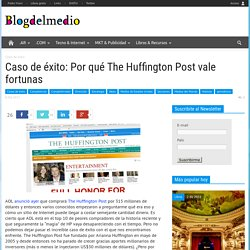 Caso de éxito: Por qué The Huffington Post vale fortunas