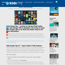 Kodi Exodus Tips Guide; Trakt, Debrid, Skin, Download