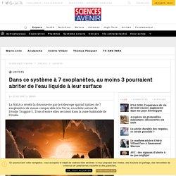 La NASA détecte au moins 3 exoplanètes pouvant abriter de l'eau liquide à leur surface - Sciencesetavenir.fr