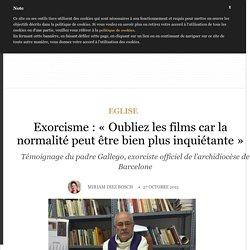 Exorcisme : «Oubliez les films car la normalité peut être bien plus inquiétante
