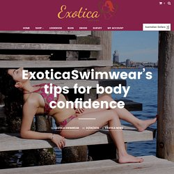 ExoticaSwimwear's tips for body confidence – Exotica Swimwear