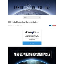 300+ Mind Expanding Documentaries
