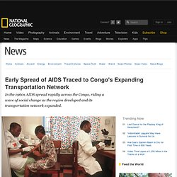Early Spread of AIDS Traced to Congo's Expanding Transportation Network