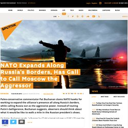 NATO Expands Along Russia's Borders, Has Gall to Call Moscow the Aggressor