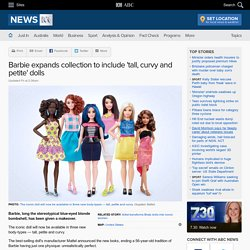 Barbie expands collection to include 'tall, curvy and petite' dolls