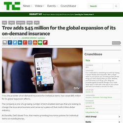 Trov adds $45 million for the global expansion of its on-demand insurance