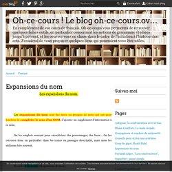 Expansions du nom - Oh-ce-cours ! Le blog oh-ce-cours.over-blog.com
