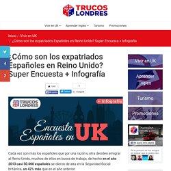¿Cómo son los expatriados Españoles en Reino Unido? Super Encuesta + Infografía