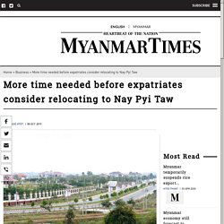 More time needed before expatriates consider relocating to Nay Pyi Taw